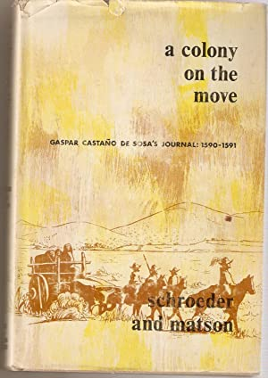 A Colony on the Move. Gaspar Castano de Sosa's Journal 1590-1591.