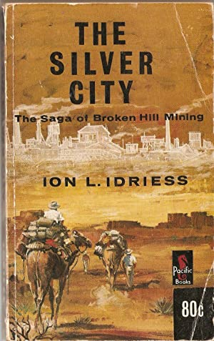 The Silver City. The Saga of Broken Hill Mining