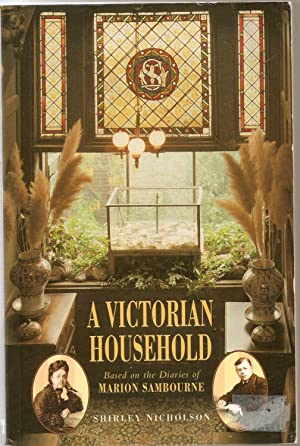 A Victorian Household. Based in the diaries of Marion Sambourne