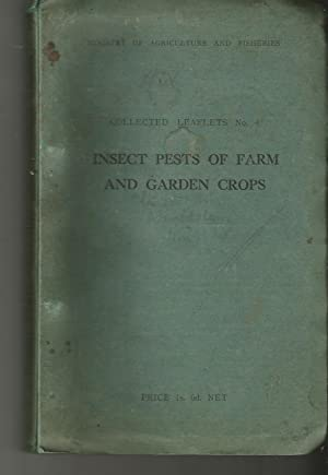 Insect Pests of Farm and Garden Crops. Collected Leaflets No. 4.