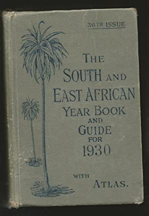 The South and East African Year Book and Guide 1930,with Atlas and Diagrams. Thirty-Sixth Edition