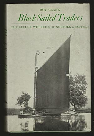 Black Sailed Traders: The Keels and Wherries of Norfolk and Suffolk