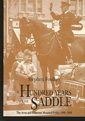 A Hundred Years in the Saddle: The Avon and Somerset Mounted Police 1899-1999