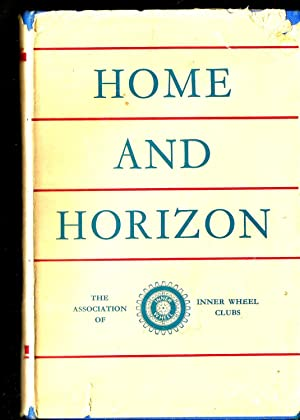 Home and Horizon: An Account of the History and Organsation of the Association of Inner Wheel Clubs.
