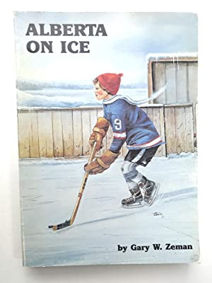 Alberta on Ice: The History of Hockey: Gary W. Zeman