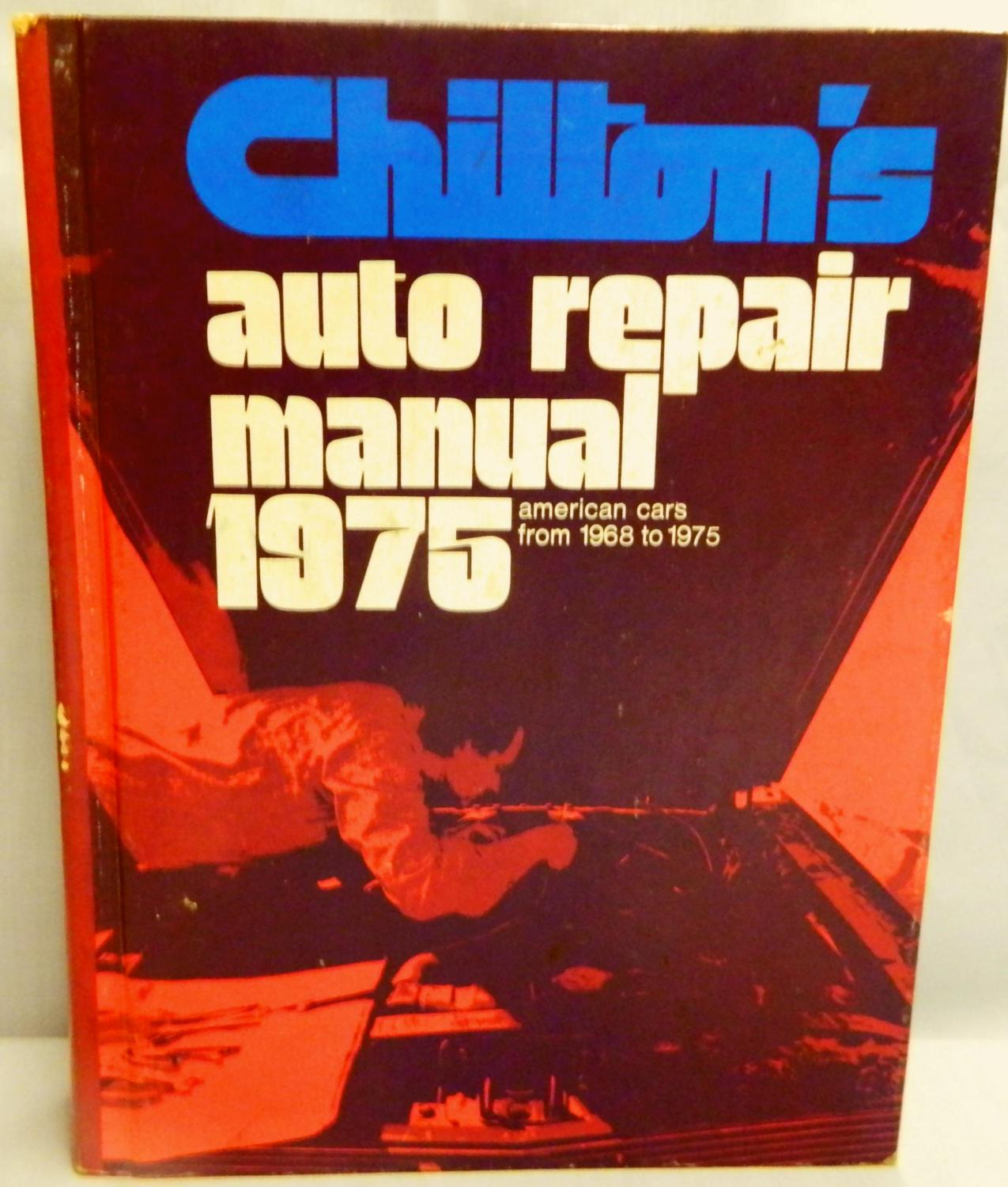 Chilton's Auto Repair Manual 1975 American Cars from 1968 to 1975: Chilton's  Automotive .