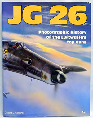 JG 26: Photographic History of the Luftwaffe's: Caldwell, Donald J.