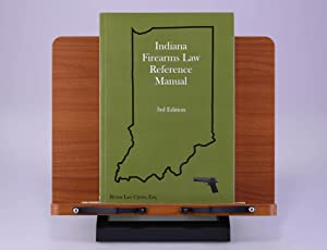 Indiana Firearms Law Reference Manual, Third Edition: Ciyou, Bryan Lee