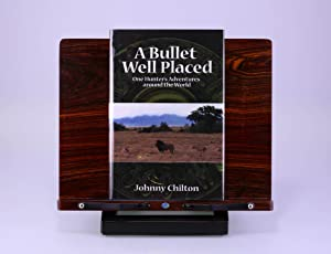 A Bullet Well Placed: One Hunter's Adventures: Chilton, Johnny