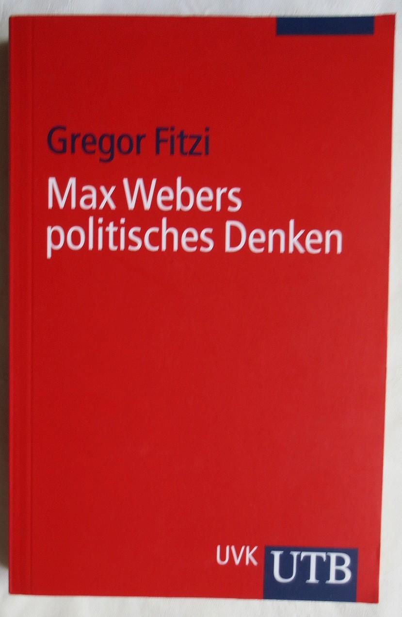 Max Webers politisches Denken: Fitzi, Gregor