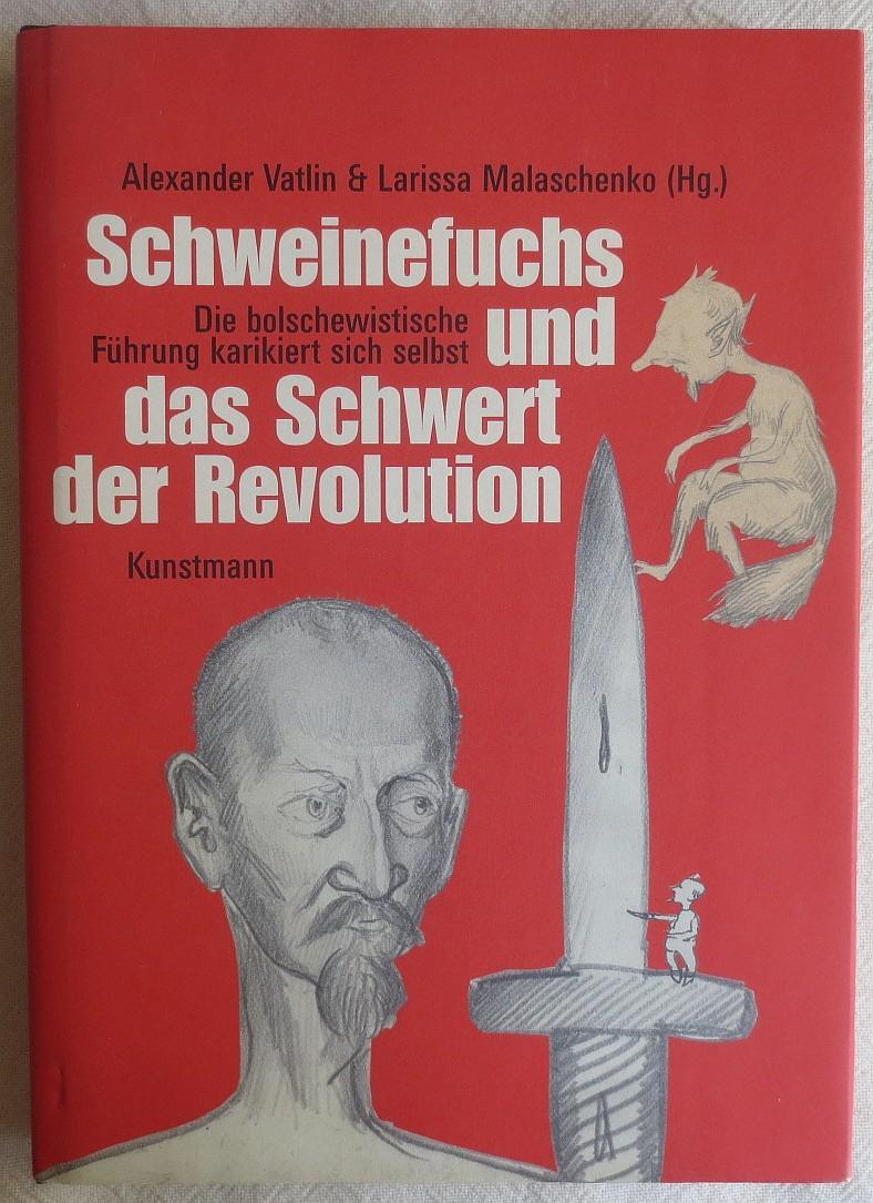 Schweinefuchs und das Schwert der Revolution : die bolschewistische Führung karikiert sich selbst - Vatlin, Alexander ; Malaschenko, Larissa [Hrsg.]