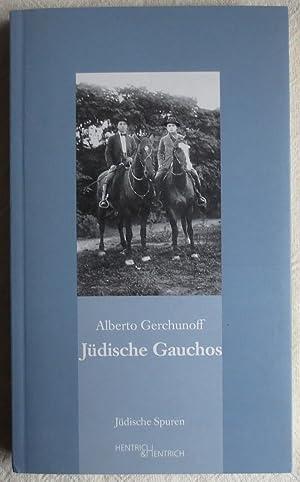 Jüdische Gauchos ; Jüdische Spuren ; Bd.: Gerchunoff, Alberto
