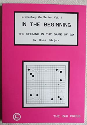 In the beginning : the opening in the game of Go ; Elementary Go series ; Vol. 1