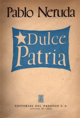 Dulce Patria: Neruda, Pablo