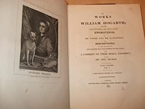 The Works of William Hogarth Containing One Hundred and Fifty Eight Engravings By Mr Cooke, and Mr ...