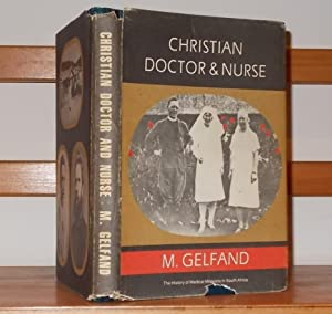 Christian Doctor and Nurse: The History of Medical Missions in South Africa From, 1799-1976