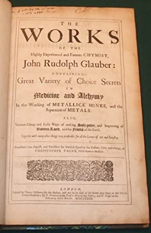 Works of the Highly Experienced and Famous Chymist, John Rudolph Glauber. Containing, Great Varie...