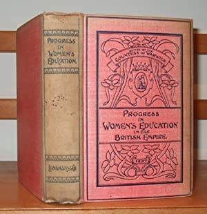 Progress in Women's Education in the British Empire. Being the Report of the Education Section, V...