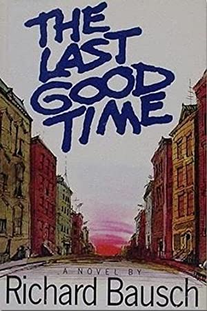 The Last Good TIme (SIGNED): Bausch, Richard