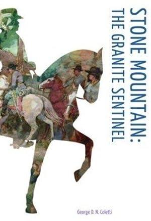 Stone Mountain: The Granite Sentinel: Coletti, George D. N.