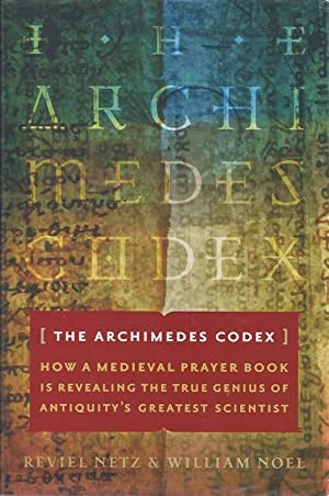 The Archimedes Codex: How a Medieval Prayer Book Is Revealing the True Genius of Antiquity's ...