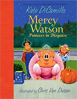 Mercy Watson: Princess in Disguise: DiCamillo, Kate