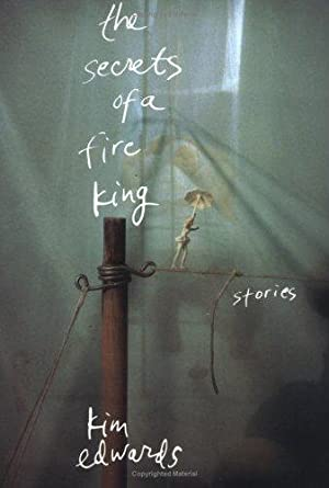 The Secrets of a Fire King: Stories: Edwards, Kim