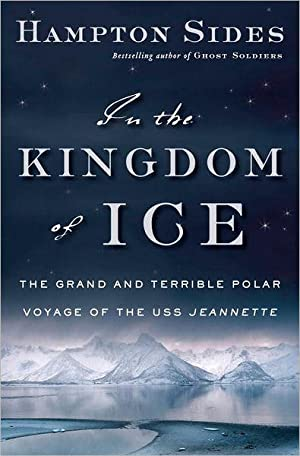 In the Kingdom of Ice: The Grand and Terrible Polar Voyage of the USS Jeannette (SIGNED): Sides, ...