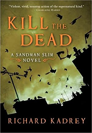 Kill the Dead: A Sandman Slim Novel (SIGNED): Kadrey, Richard