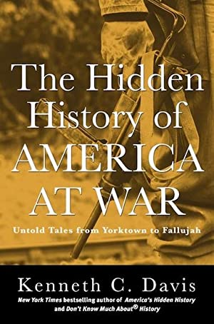 The Hidden History of America at War: Untold Tales from Yorktown to Fallujah (SIGNED)): Davis, ...