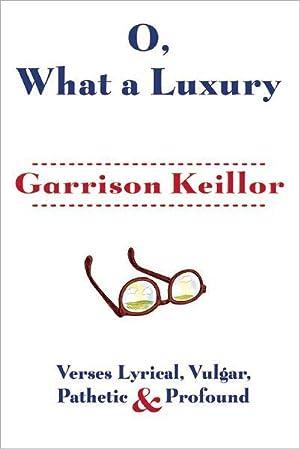 O, What a Luxury: Verses Lyrical, Vulgar, Pathetic & Profound (SIGNED): Keillor, Garrison