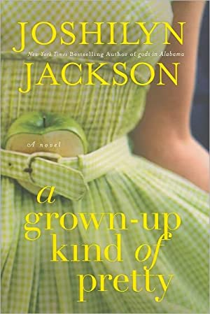 A Grown-Up Kind of Pretty (SIGNED): Jackson, Joshilyn