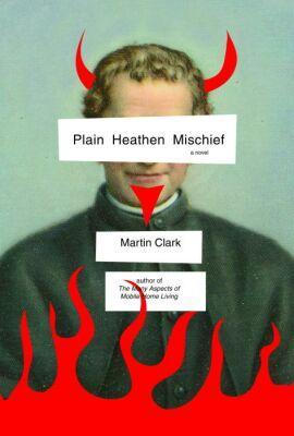 Plain Heathen Mischief (SIGNED): Clark, Martin