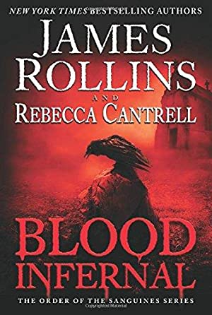 Blood Infernal: The Order of the Sanguines Series (SIGNED): Rollins, James; Cantrell, Rebecca