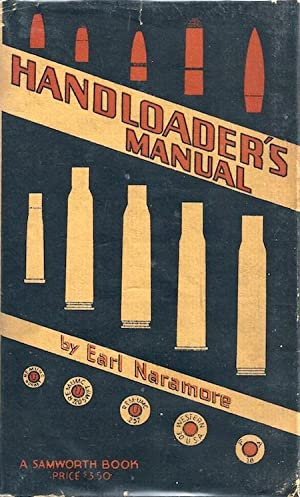 Handloader's Manual: A Treatise on Modern Cartridge Components and Their Assembly: Nrarmore, ...