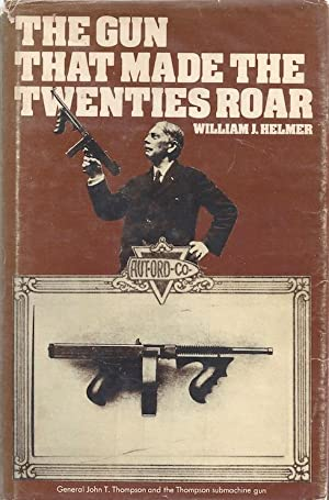 The Gun That Made The Twenties Roar: Helmer, William J.