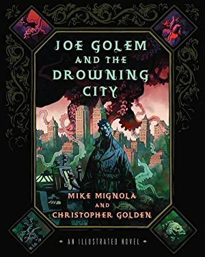 Joe Golem and the Drowning City: An Illustrated Novel (SIGNED): Mignola, Mike; Golden, Christopher