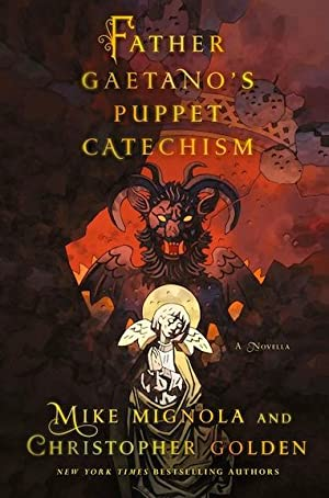 Father Gaetano's Puppet Catechism: A Novella (SIGNED): Mignola, Mike; Golden, Christopher