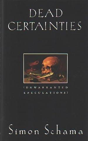 Dead Certainties: (Unwarranted Speculations) (SIGNED): Schama, Simon
