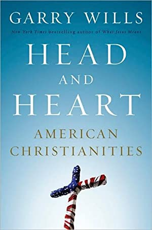Head and Heart: American Christianities (SIGNED): Wills, Garry