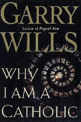 Why I Am a Catholic (SIGNED): Wills, Garry
