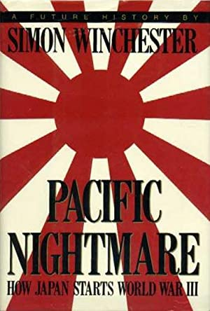 Pacific Nightmare: How Japan Starts World War III : A Future History (SIGNED): Winchester, Simon