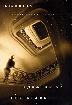 Theater of the Stars: A Novel of Physics and Memory (SIGNED): Kelby, N.M.