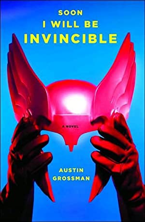 Soon I Will Be Invincible (SIGNED): Grossman, Austin