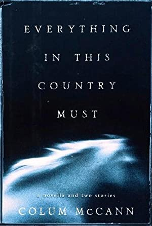 Everything in This Country Must: A Novella and Two Stories (SIGNED): McCann, Colum