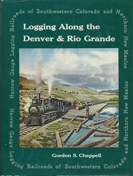 Logging Along the Denver & Rio Grande: Gordon S. Chappelle