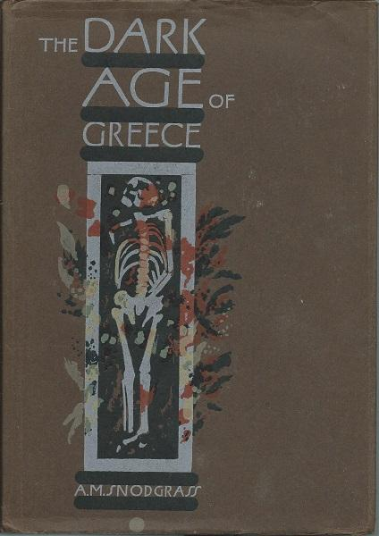 The Dark Age of Greece: An Archaeological Survey of the Eleventh to the Eighth Centuries B.C.: ...