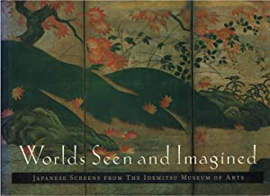 Worlds Seen and Imagined: Japanese Screens from the Idemitsu Museum of Arts