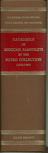 Catalogue of Mexican Pamphlets Inthe Sutro Collecdtion 1623-1888 With Supplements 1605-1887