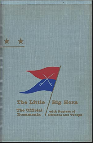 The Little Big Horn : The Official Documents: Loyd Overfield